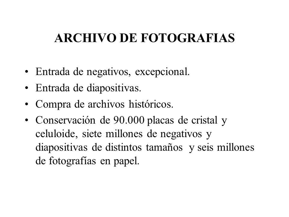 ARCHIVO DE FOTOGRAFIAS Entrada de negativos, excepcional. Entrada de diapositivas. Compra de archivos históricos. Conservación de 90.000 placas de cri