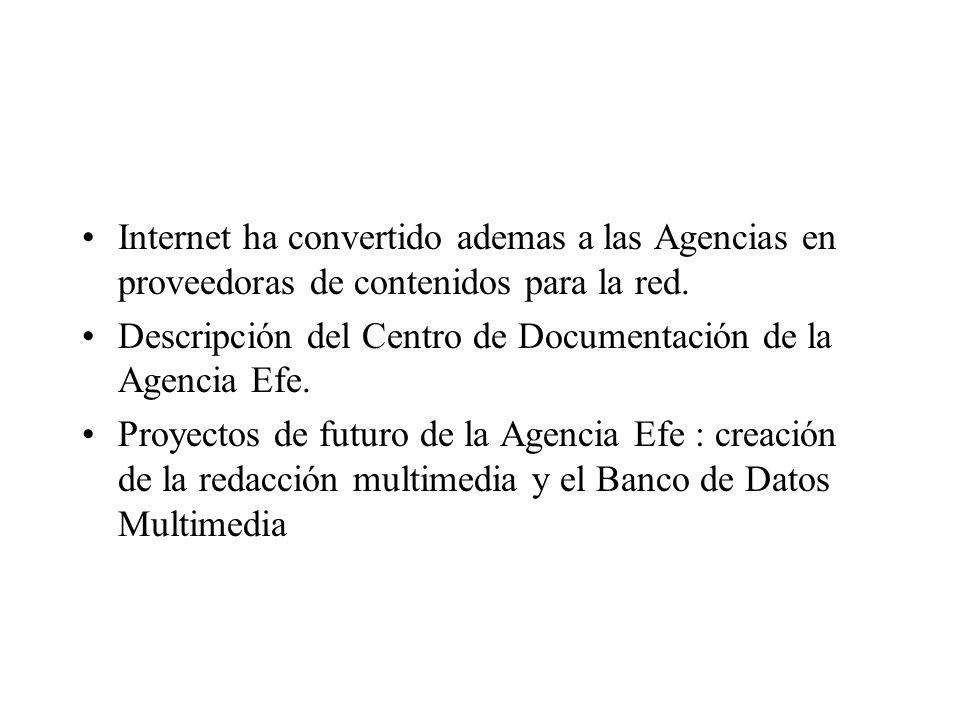 Internet ha convertido ademas a las Agencias en proveedoras de contenidos para la red. Descripción del Centro de Documentación de la Agencia Efe. Proy