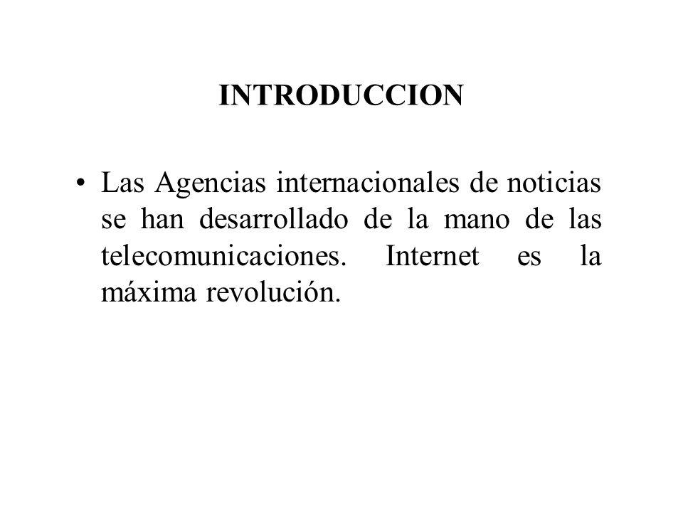INTRODUCCION Las Agencias internacionales de noticias se han desarrollado de la mano de las telecomunicaciones. Internet es la máxima revolución.