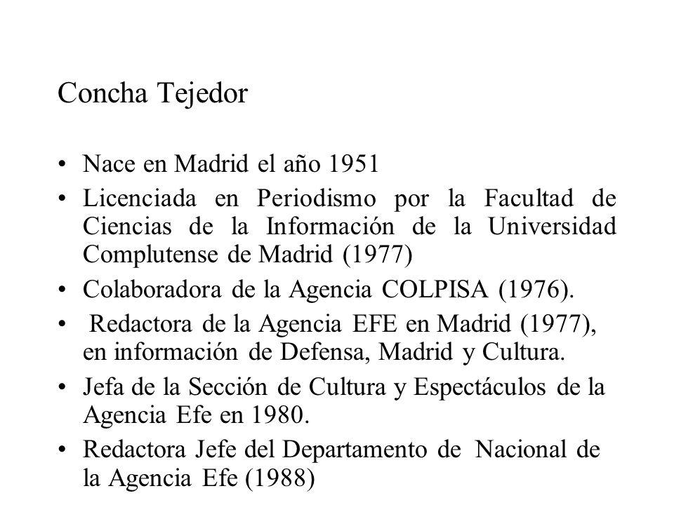 Concha Tejedor Nace en Madrid el año 1951 Licenciada en Periodismo por la Facultad de Ciencias de la Información de la Universidad Complutense de Madr