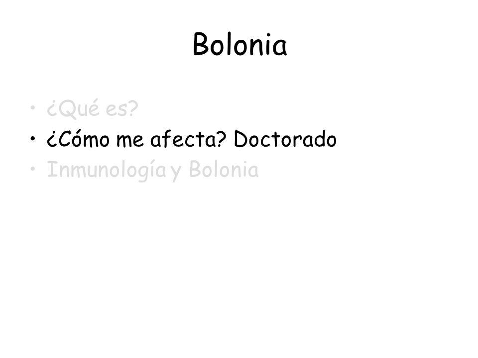 Bolonia ¿Qué es? ¿Cómo me afecta? Doctorado Inmunología y Bolonia