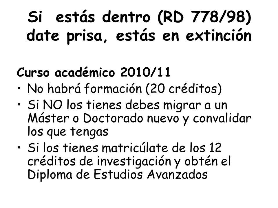 Si estás dentro (RD 778/98) date prisa, estás en extinción Curso académico 2010/11 No habrá formación (20 créditos) Si NO los tienes debes migrar a un