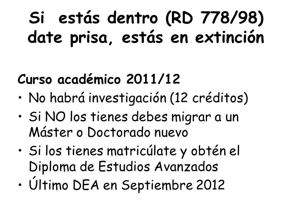 Si estás dentro (RD 778/98) date prisa, estás en extinción Curso académico 2011/12 No habrá investigación (12 créditos) Si NO los tienes debes migrar