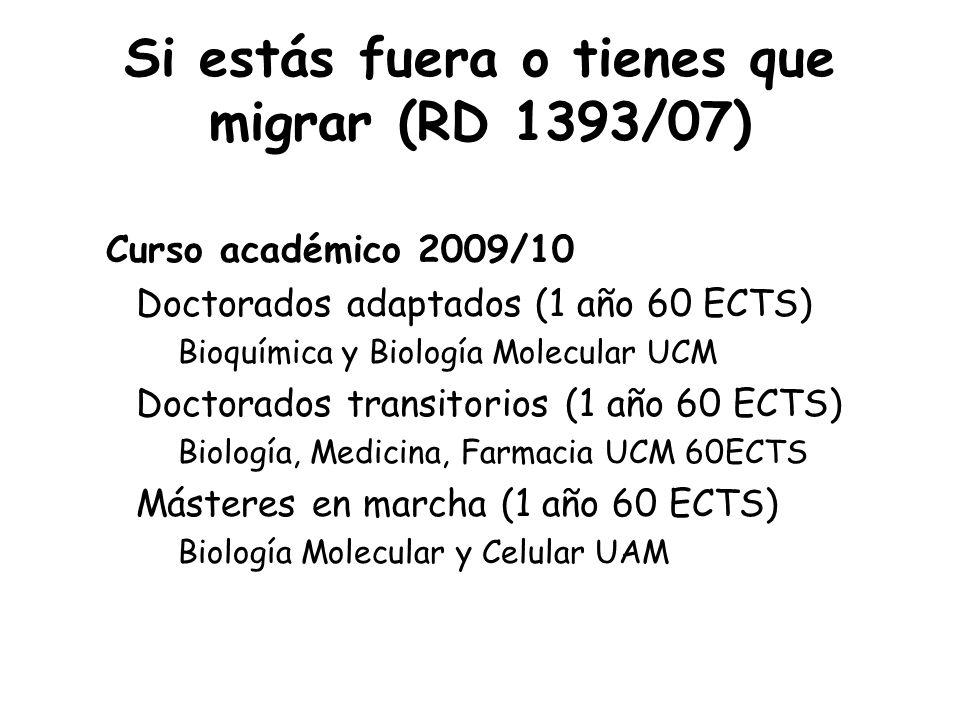 Curso académico 2009/10 Doctorados adaptados (1 año 60 ECTS) Bioquímica y Biología Molecular UCM Doctorados transitorios (1 año 60 ECTS) Biología, Med