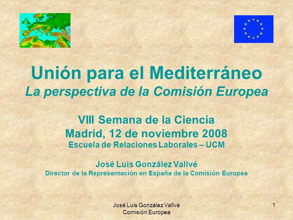 José Luis González Vallvé Comisión Europea 1 Unión para el Mediterráneo La perspectiva de la Comisión Europea VIII Semana de la Ciencia Madrid, 12 de