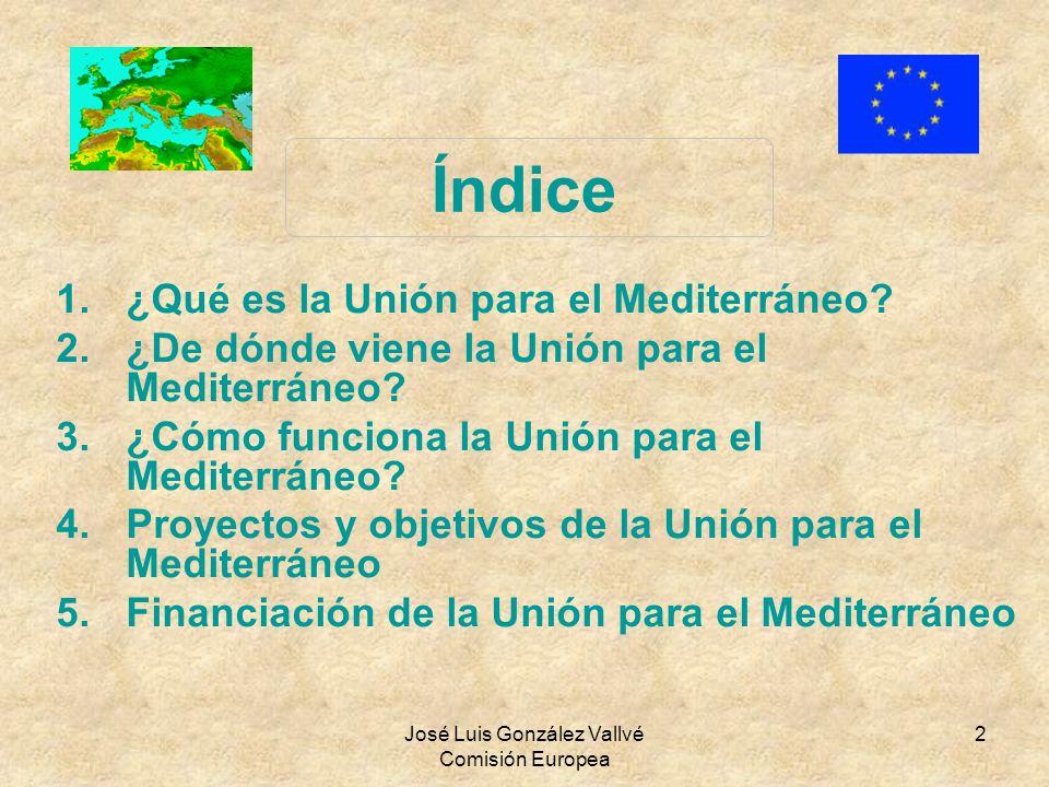 José Luis González Vallvé Comisión Europea 2 Índice 1.¿Qué es la Unión para el Mediterráneo? 2.¿De dónde viene la Unión para el Mediterráneo? 3.¿Cómo