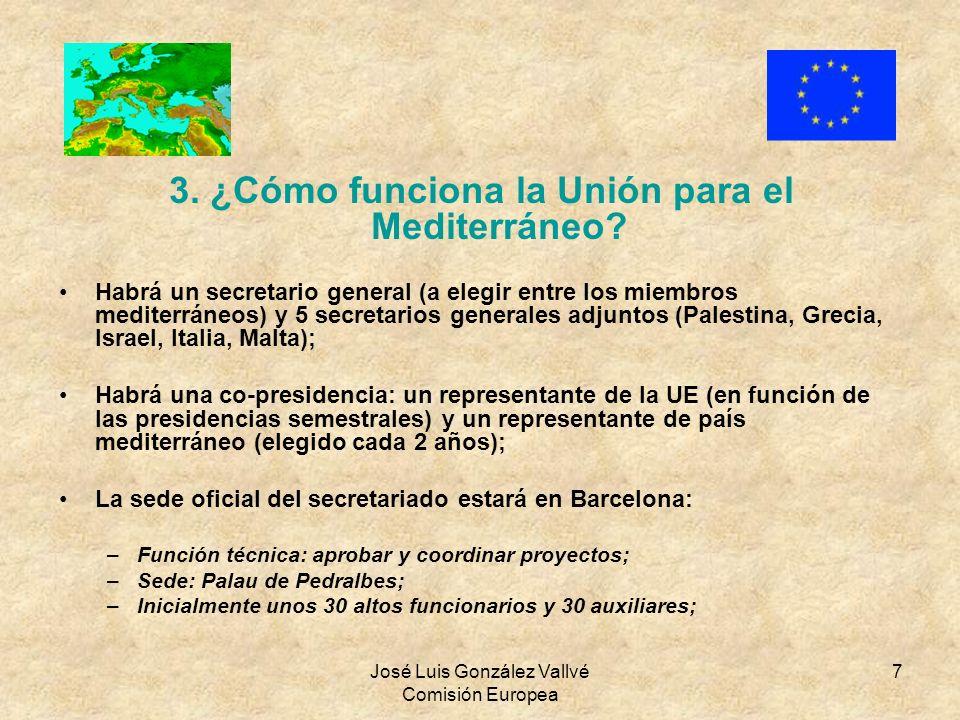 José Luis González Vallvé Comisión Europea 7 3. ¿Cómo funciona la Unión para el Mediterráneo? Habrá un secretario general (a elegir entre los miembros