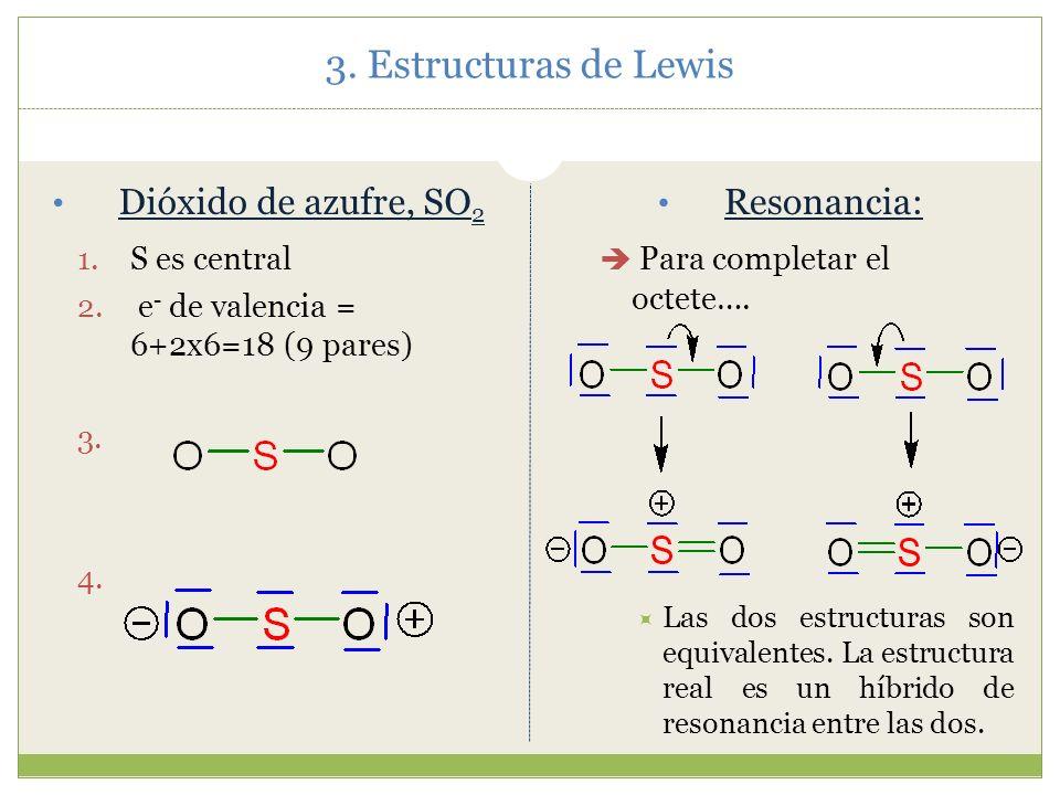 O: tiene 2/2+2=7 Debería tener 6 -1 Carga formal = nº de e - no enlazantes – ½ e - enlazantes Ión Sulfito, SO 3 2- 1. S es central. 2. e - de valencia