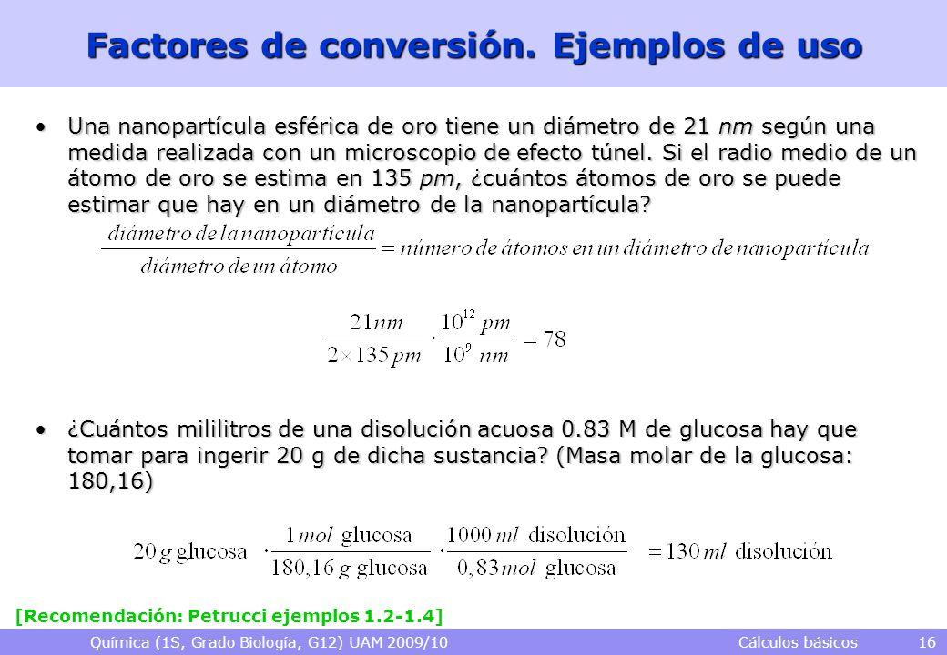 Química (1S, Grado Biología, G12) UAM 2009/10 Cálculos básicos 16 Factores de conversión. Ejemplos de uso Una nanopartícula esférica de oro tiene un d
