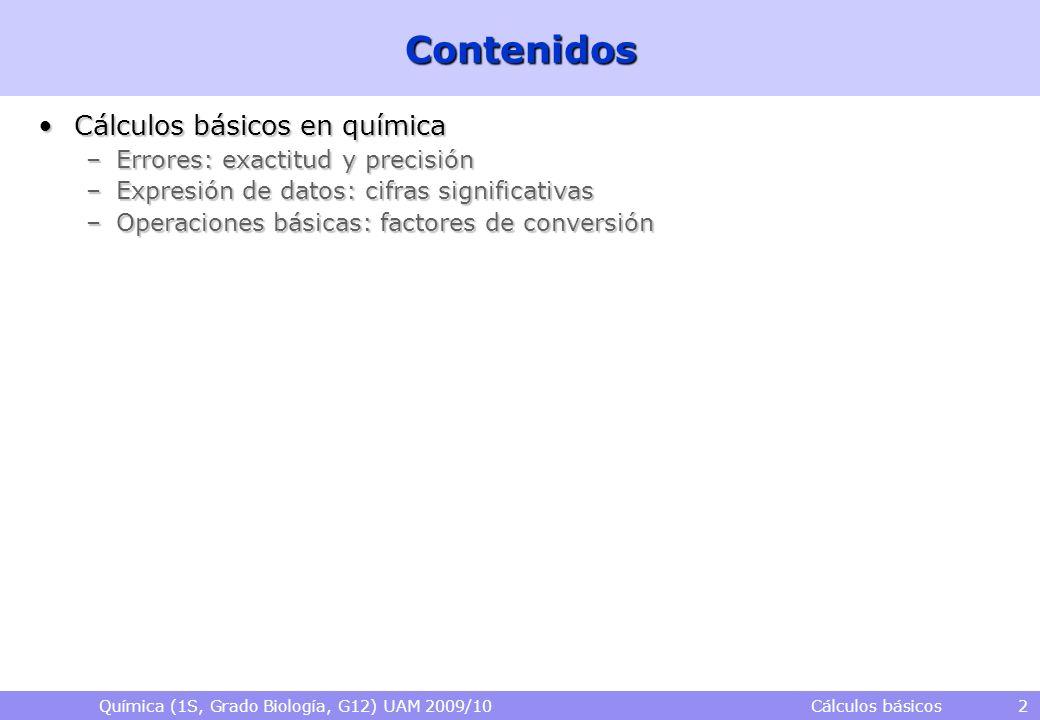 Química (1S, Grado Biología, G12) UAM 2009/10 Cálculos básicos 2Contenidos Cálculos básicos en químicaCálculos básicos en química –Errores: exactitud