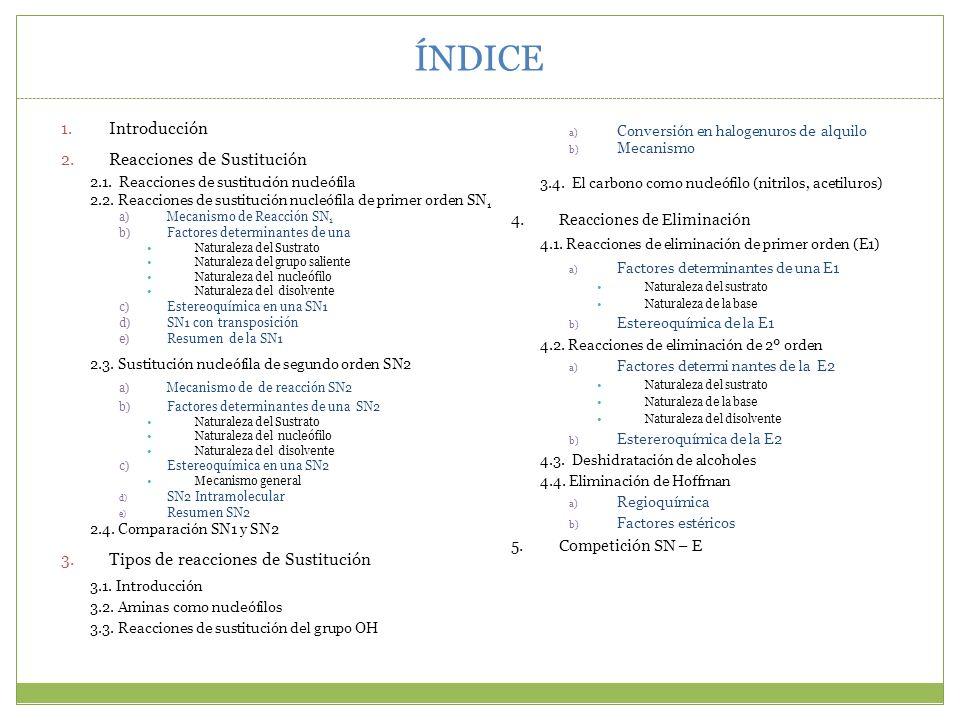 ÍNDICE 1. Introducción 2. Reacciones de Sustitución 2.1. Reacciones de sustitución nucleófila 2.2. Reacciones de sustitución nucleófila de primer orde