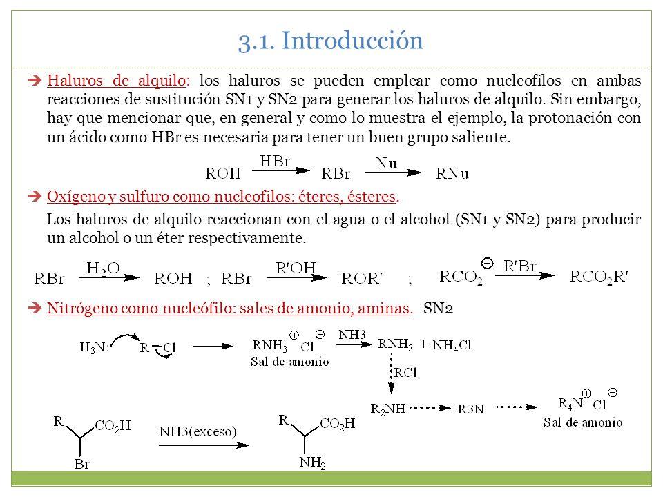 3.1. Introducción Haluros de alquilo: los haluros se pueden emplear como nucleofilos en ambas reacciones de sustitución SN1 y SN2 para generar los hal