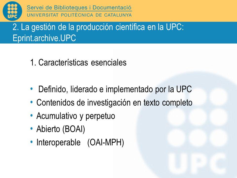 1. Características esenciales Definido, liderado e implementado por la UPC Contenidos de investigación en texto completo Acumulativo y perpetuo Abiert