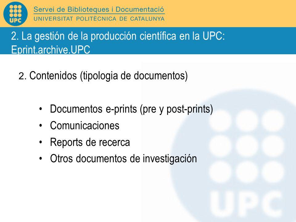 2. Contenidos (tipologia de documentos) Documentos e-prints (pre y post-prints) Comunicaciones Reports de recerca Otros documentos de investigación 2.
