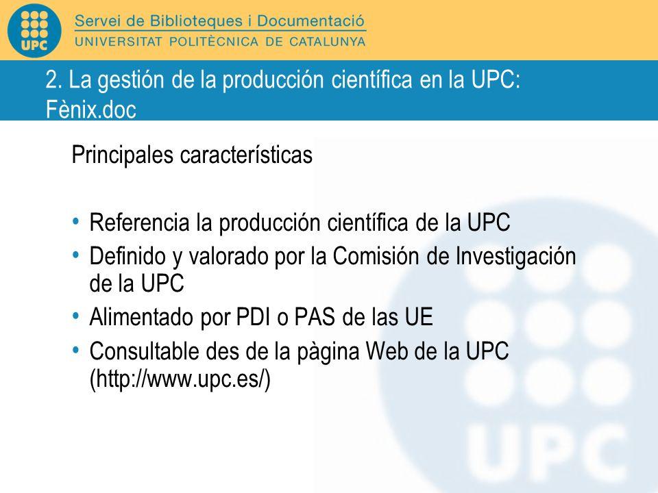 Principales características Referencia la producción científica de la UPC Definido y valorado por la Comisión de Investigación de la UPC Alimentado po