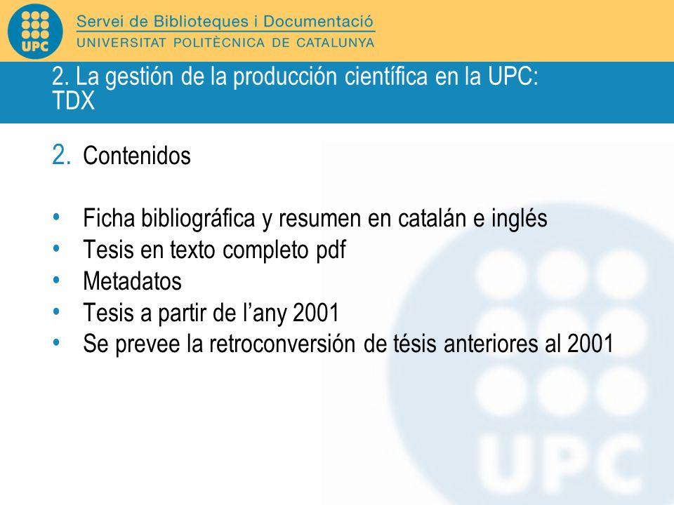 2. Contenidos Ficha bibliográfica y resumen en catalán e inglés Tesis en texto completo pdf Metadatos Tesis a partir de lany 2001 Se prevee la retroco