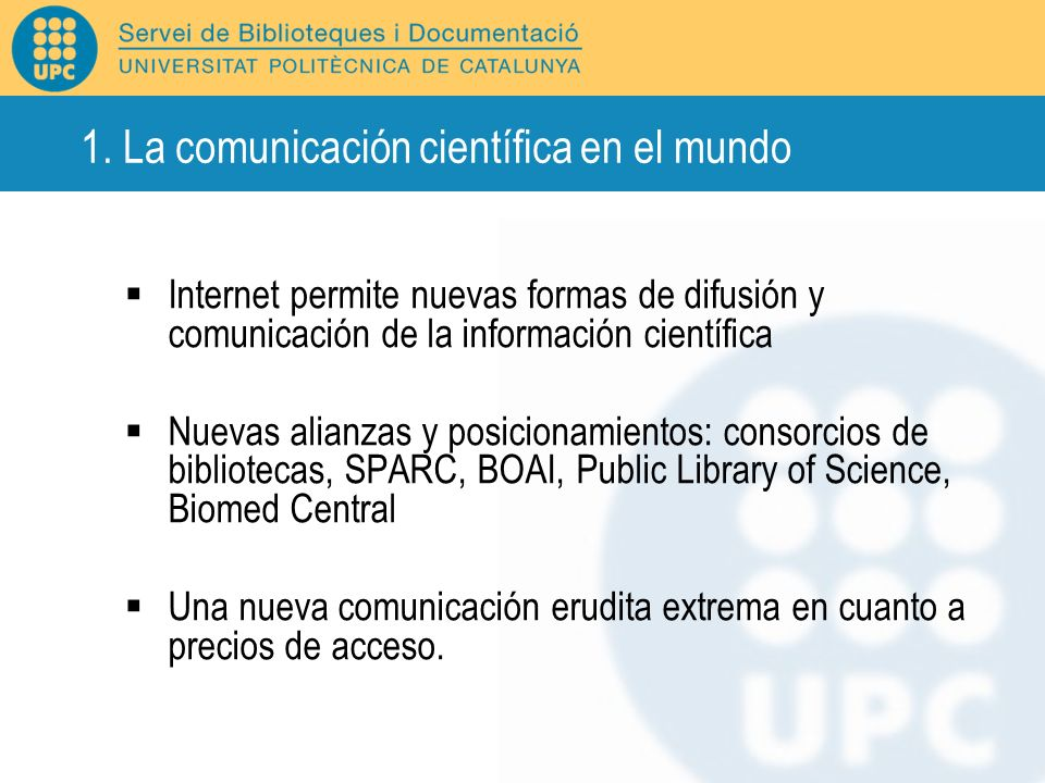 Internet permite nuevas formas de difusión y comunicación de la información científica Nuevas alianzas y posicionamientos: consorcios de bibliotecas,