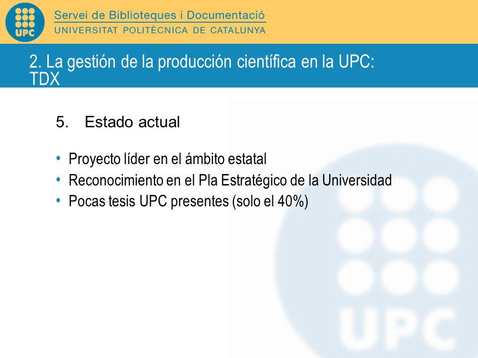 5.Estado actual Proyecto líder en el ámbito estatal Reconocimiento en el Pla Estratégico de la Universidad Pocas tesis UPC presentes (solo el 40%) 2.