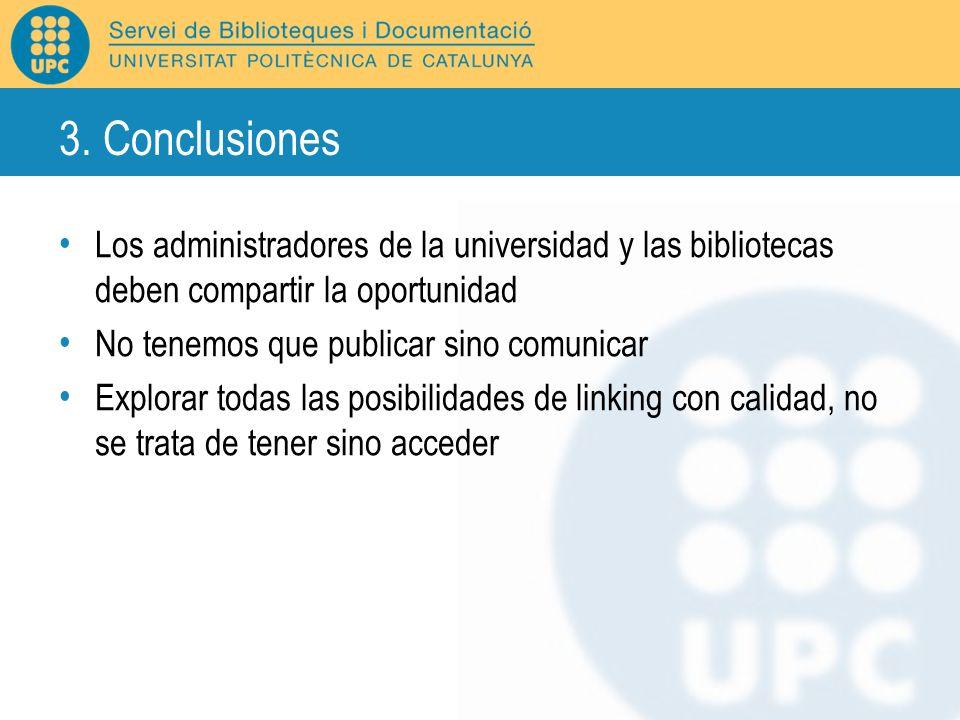 3. Conclusiones Los administradores de la universidad y las bibliotecas deben compartir la oportunidad No tenemos que publicar sino comunicar Explorar