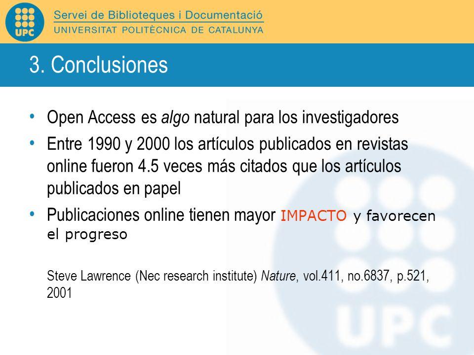 3. Conclusiones Open Access es algo natural para los investigadores Entre 1990 y 2000 los artículos publicados en revistas online fueron 4.5 veces más