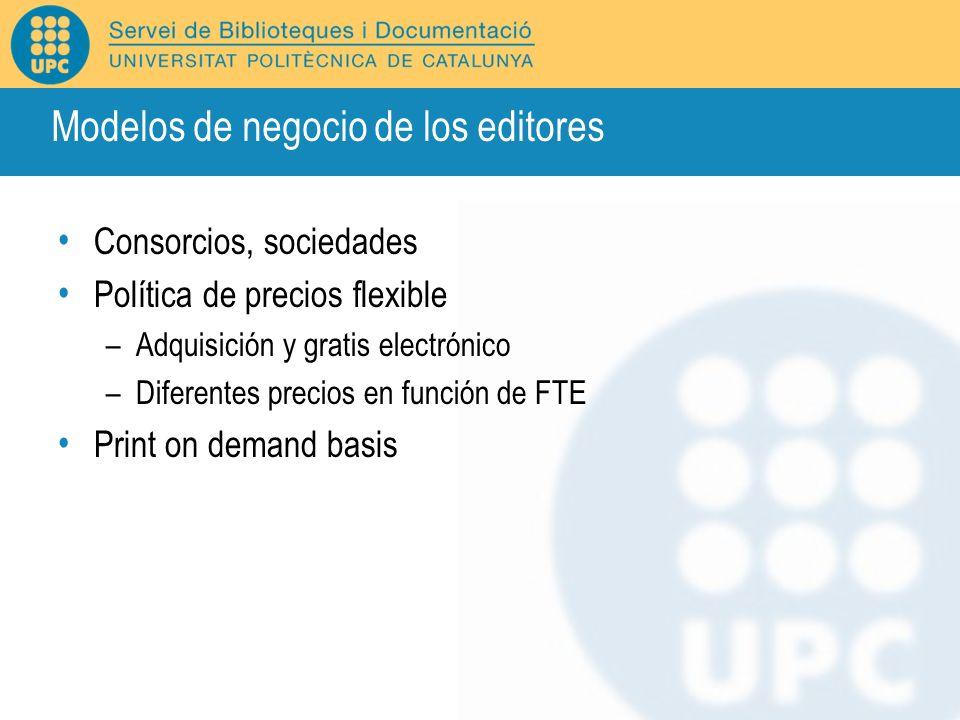 Modelos de negocio de los editores Consorcios, sociedades Política de precios flexible –Adquisición y gratis electrónico –Diferentes precios en funció