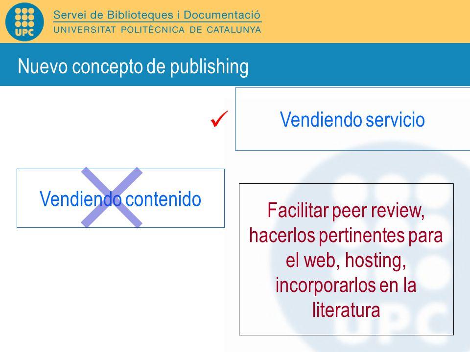 Vendiendo contenido Facilitar peer review, hacerlos pertinentes para el web, hosting, incorporarlos en la literatura Vendiendo servicio Nuevo concepto