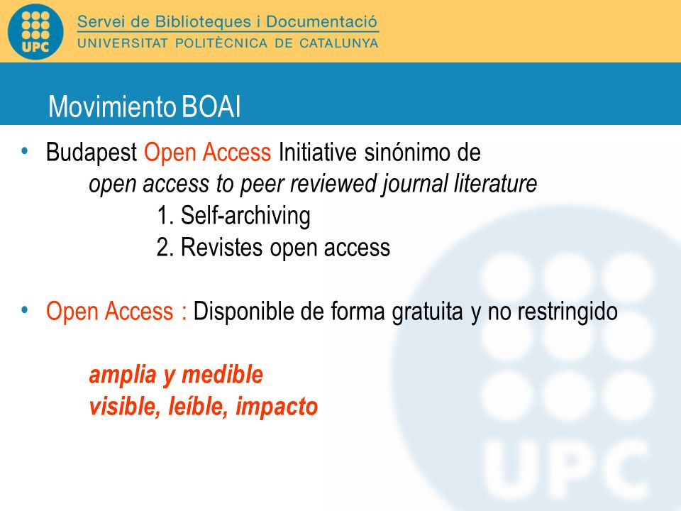 Movimiento BOAI Budapest Open Access Initiative sinónimo de open access to peer reviewed journal literature 1. Self-archiving 2. Revistes open access