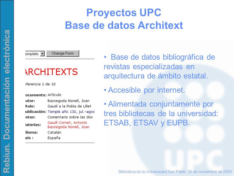 Rebiun. Documentación electrónica Proyectos UPC Base de datos Architext Biblioteca de la Universidad San Pablo. 30 de noviembre de 2000 Base de datos