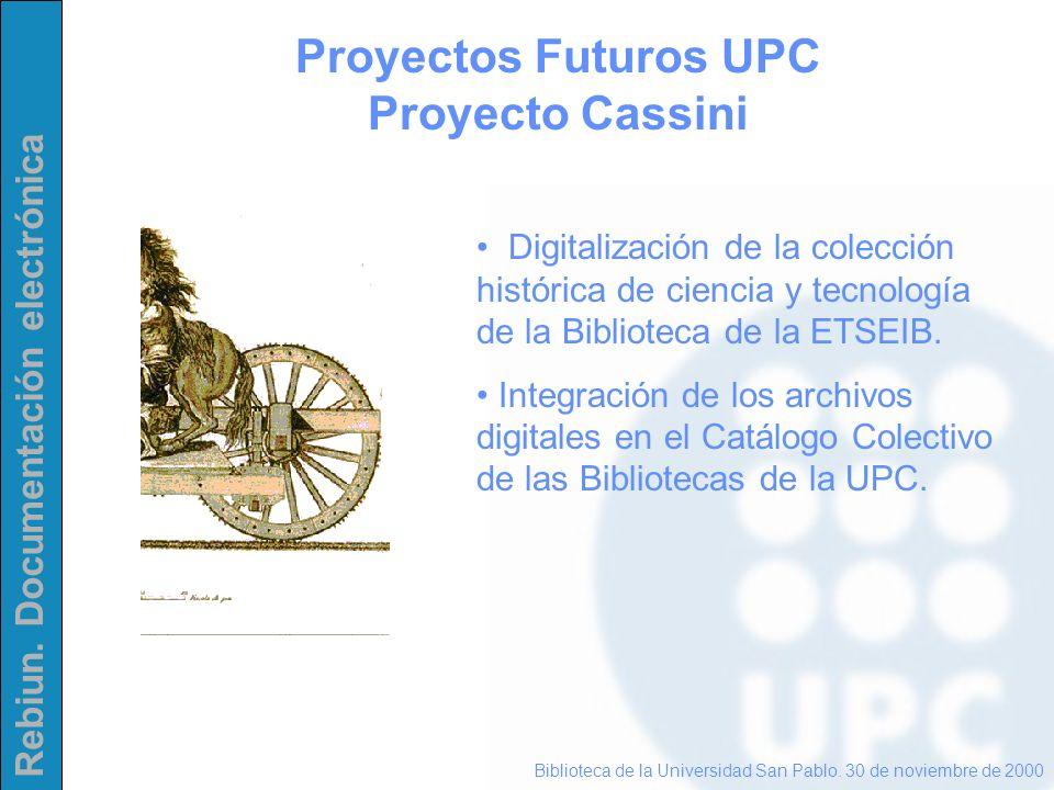 Rebiun. Documentación electrónica Proyectos Futuros UPC Proyecto Cassini Biblioteca de la Universidad San Pablo. 30 de noviembre de 2000 Digitalizació