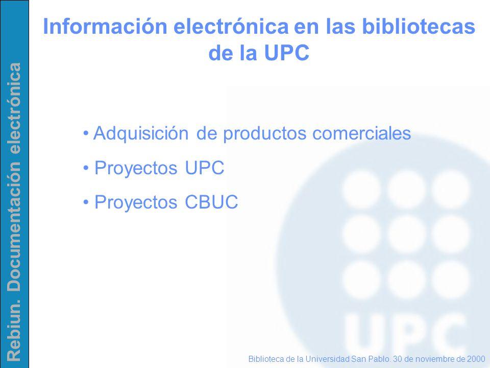 Rebiun. Documentación electrónica Información electrónica en las bibliotecas de la UPC Biblioteca de la Universidad San Pablo. 30 de noviembre de 2000