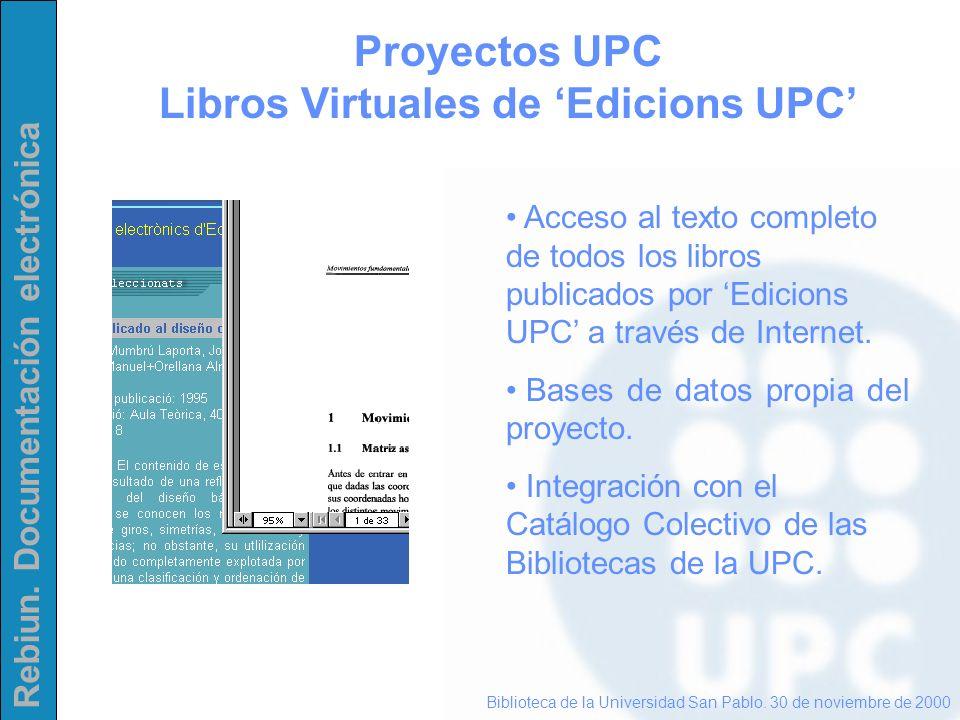Rebiun. Documentación electrónica Proyectos UPC Libros Virtuales de Edicions UPC Biblioteca de la Universidad San Pablo. 30 de noviembre de 2000 Acces