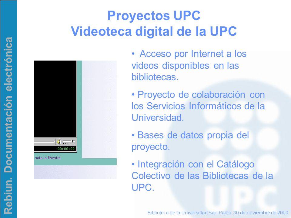 Rebiun. Documentación electrónica Proyectos UPC Videoteca digital de la UPC Biblioteca de la Universidad San Pablo. 30 de noviembre de 2000 Acceso por