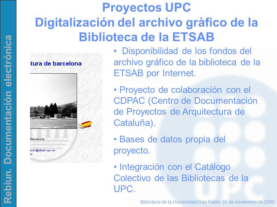 Rebiun. Documentación electrónica Proyectos UPC Digitalización del archivo gràfico de la Biblioteca de la ETSAB Biblioteca de la Universidad San Pablo