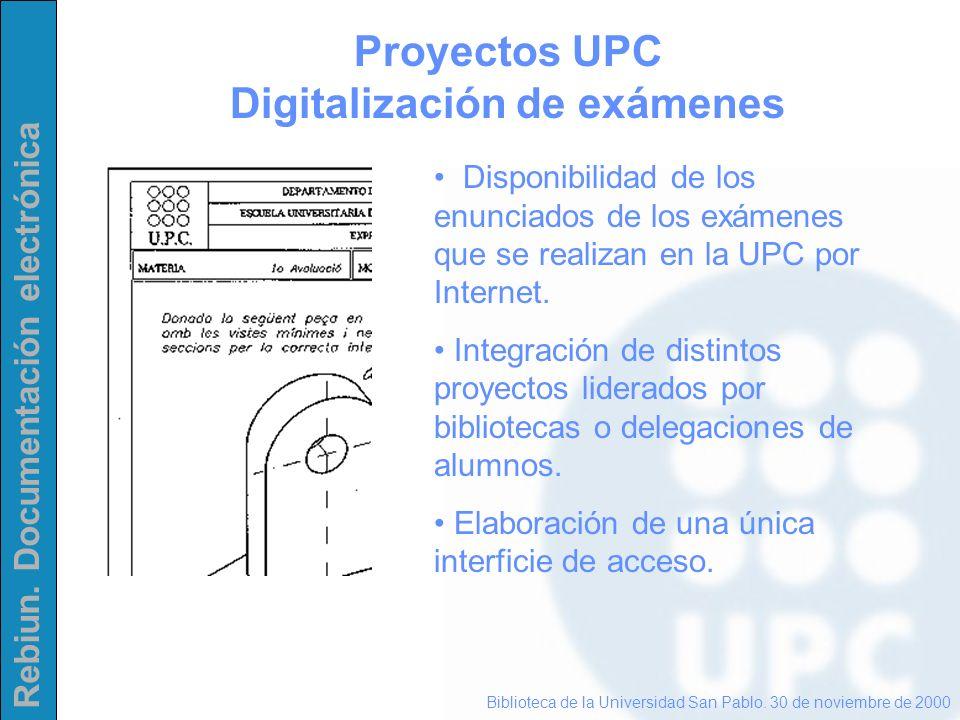 Rebiun. Documentación electrónica Proyectos UPC Digitalización de exámenes Biblioteca de la Universidad San Pablo. 30 de noviembre de 2000 Disponibili