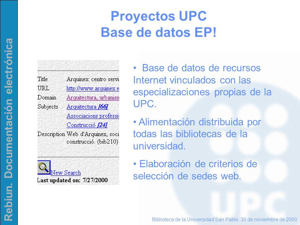 Rebiun. Documentación electrónica Proyectos UPC Base de datos EP! Biblioteca de la Universidad San Pablo. 30 de noviembre de 2000 Base de datos de rec