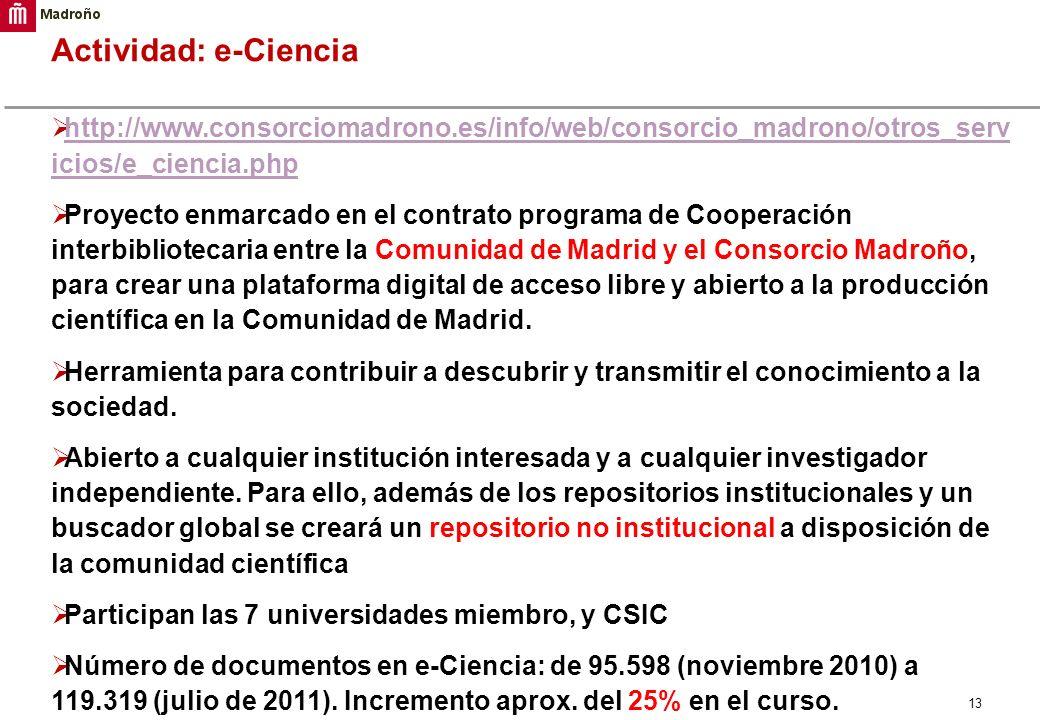 13 Actividad: e-Ciencia http://www.consorciomadrono.es/info/web/consorcio_madrono/otros_serv icios/e_ciencia.php http://www.consorciomadrono.es/info/w