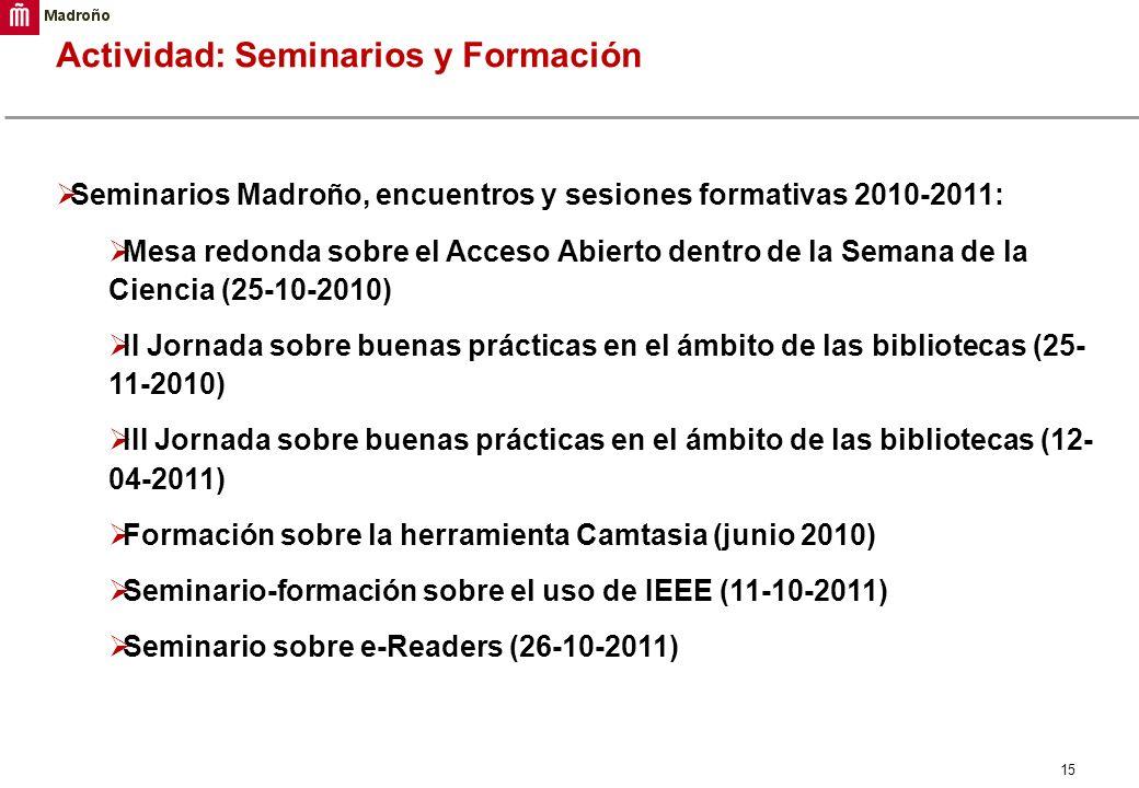 15 Actividad: Seminarios y Formación Seminarios Madroño, encuentros y sesiones formativas 2010-2011: Mesa redonda sobre el Acceso Abierto dentro de la