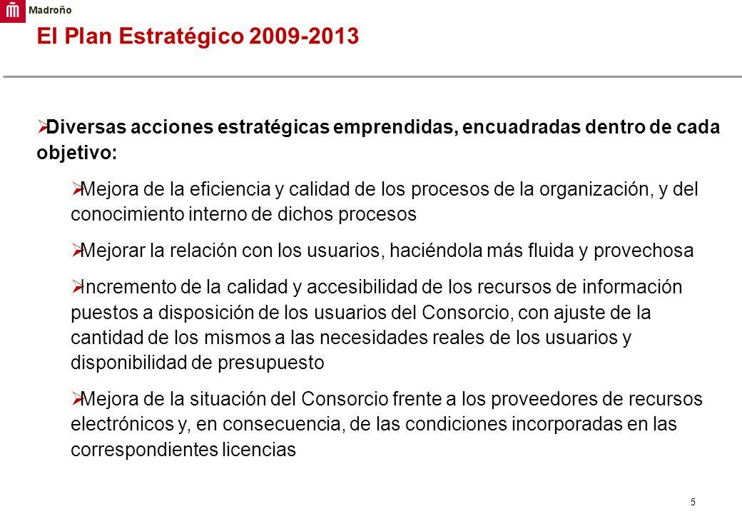 5 El Plan Estratégico 2009-2013 Diversas acciones estratégicas emprendidas, encuadradas dentro de cada objetivo: Mejora de la eficiencia y calidad de
