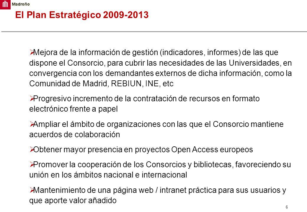 6 El Plan Estratégico 2009-2013 Mejora de la información de gestión (indicadores, informes) de las que dispone el Consorcio, para cubrir las necesidad