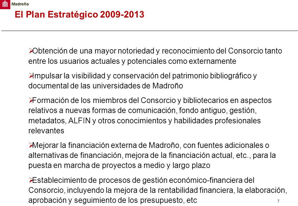 7 El Plan Estratégico 2009-2013 Obtención de una mayor notoriedad y reconocimiento del Consorcio tanto entre los usuarios actuales y potenciales como