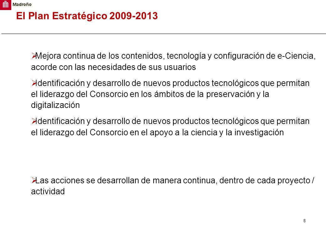 8 El Plan Estratégico 2009-2013 Mejora continua de los contenidos, tecnología y configuración de e-Ciencia, acorde con las necesidades de sus usuarios