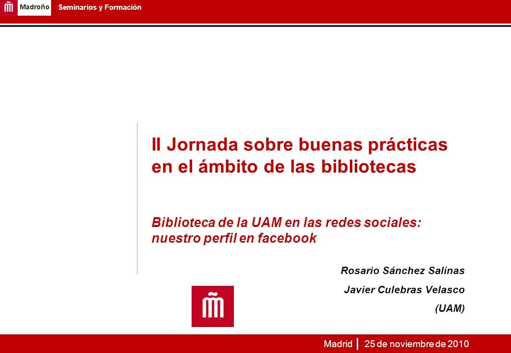 22 Biblioteca de la UAM en las redes sociales: nuestro perfil en facebook Seminarios y Formación Página de la Biblioteca y Archivo de la UAM en facebook ¿A qué nos hemos adaptado.