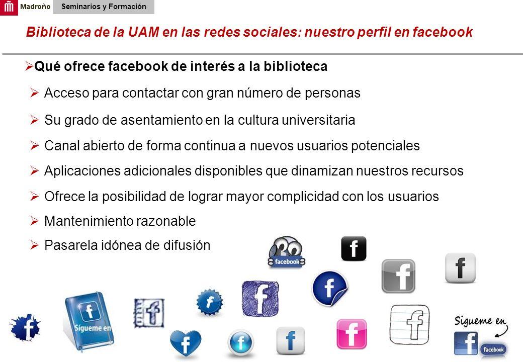12 Biblioteca de la UAM en las redes sociales: nuestro perfil en facebook Seminarios y Formación Qué ofrece facebook de interés a la biblioteca Acceso