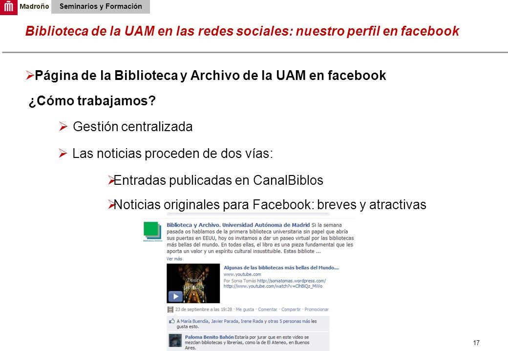 17 Biblioteca de la UAM en las redes sociales: nuestro perfil en facebook Seminarios y Formación Página de la Biblioteca y Archivo de la UAM en facebo