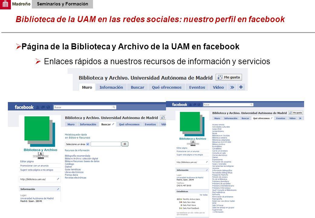 18 Biblioteca de la UAM en las redes sociales: nuestro perfil en facebook Seminarios y Formación Página de la Biblioteca y Archivo de la UAM en facebo