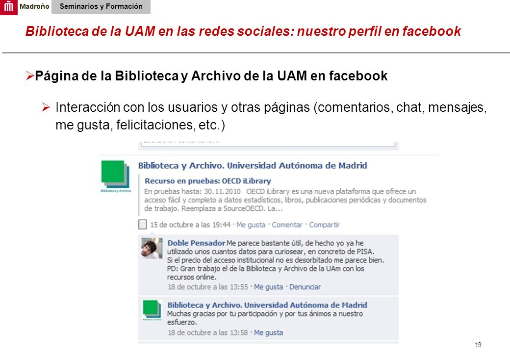 19 Biblioteca de la UAM en las redes sociales: nuestro perfil en facebook Seminarios y Formación Página de la Biblioteca y Archivo de la UAM en facebo