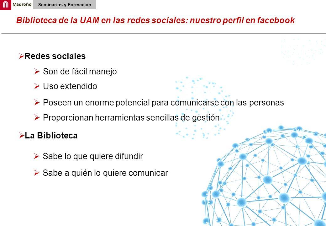 2 Biblioteca de la UAM en las redes sociales: nuestro perfil en facebook Seminarios y Formación Redes sociales Son de fácil manejo La Biblioteca Uso e