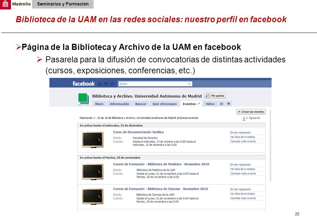 20 Biblioteca de la UAM en las redes sociales: nuestro perfil en facebook Seminarios y Formación Página de la Biblioteca y Archivo de la UAM en facebo
