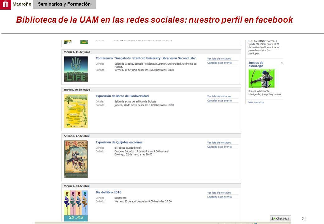 21 Biblioteca de la UAM en las redes sociales: nuestro perfil en facebook Seminarios y Formación