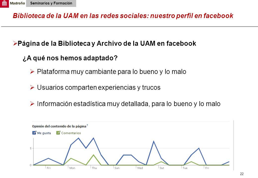 22 Biblioteca de la UAM en las redes sociales: nuestro perfil en facebook Seminarios y Formación Página de la Biblioteca y Archivo de la UAM en facebo
